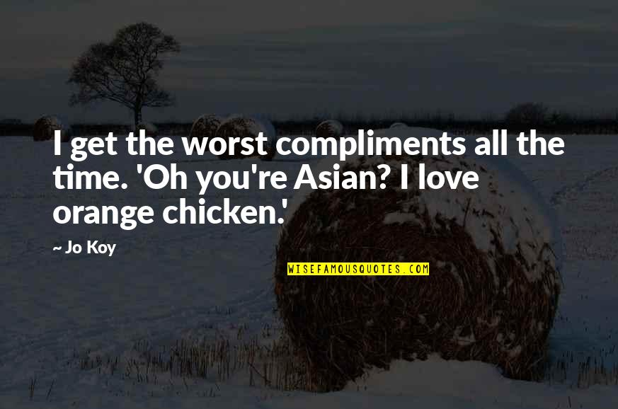 Sneaky Family Members Quotes By Jo Koy: I get the worst compliments all the time.