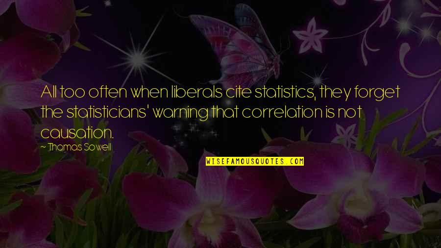 Sneaky Family Members Quotes By Thomas Sowell: All too often when liberals cite statistics, they