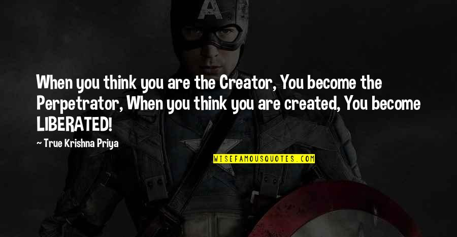 Sneaky Family Members Quotes By True Krishna Priya: When you think you are the Creator, You