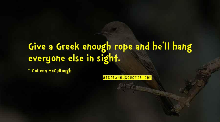 Sneeze Cough Quotes By Colleen McCullough: Give a Greek enough rope and he'll hang