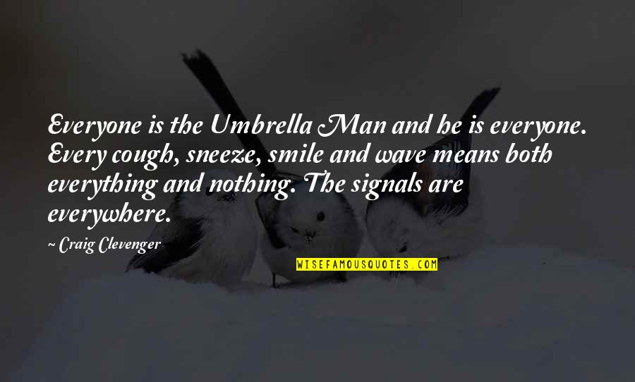 Sneeze Cough Quotes By Craig Clevenger: Everyone is the Umbrella Man and he is