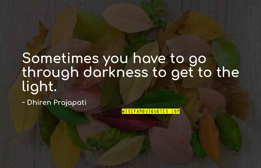 Sneeze Cough Quotes By Dhiren Prajapati: Sometimes you have to go through darkness to