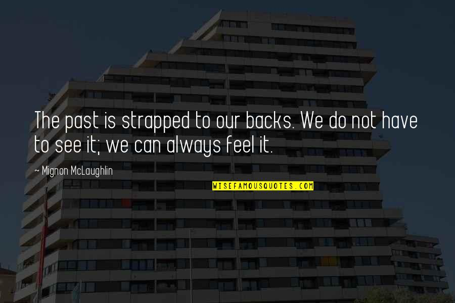 Snerk Quotes By Mignon McLaughlin: The past is strapped to our backs. We
