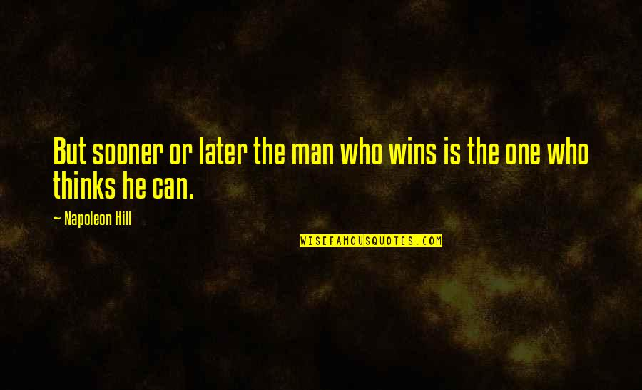 Snerk Quotes By Napoleon Hill: But sooner or later the man who wins
