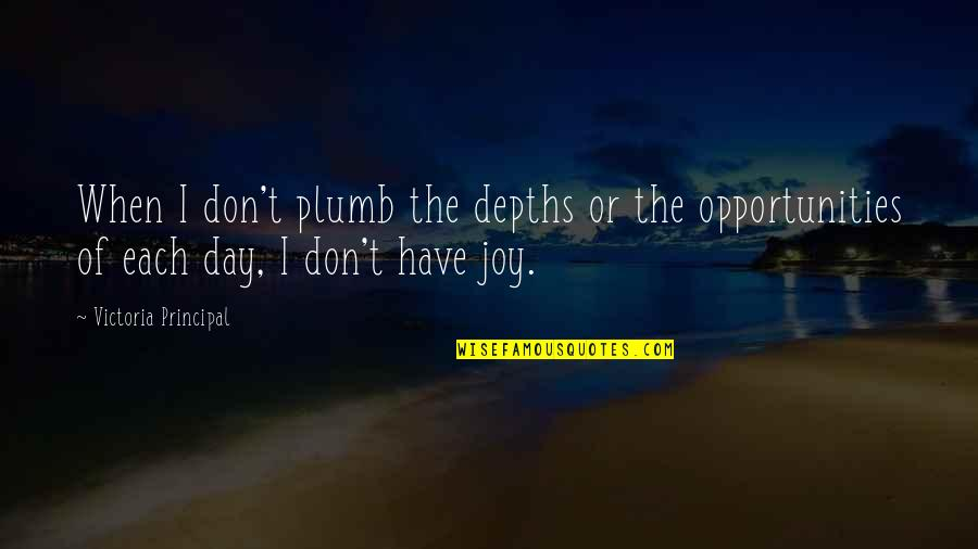 Snerk Quotes By Victoria Principal: When I don't plumb the depths or the