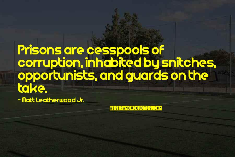 Snitches Quotes By Matt Leatherwood Jr.: Prisons are cesspools of corruption, inhabited by snitches,