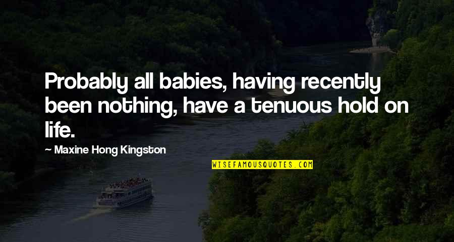 Snoopy Woodstock Friendship Quotes By Maxine Hong Kingston: Probably all babies, having recently been nothing, have
