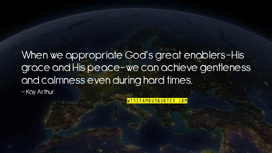 Snow Baby Quotes By Kay Arthur: When we appropriate God's great enablers-His grace and