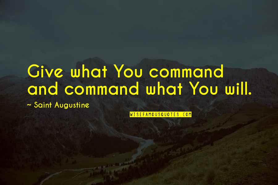Snow Baby Quotes By Saint Augustine: Give what You command and command what You
