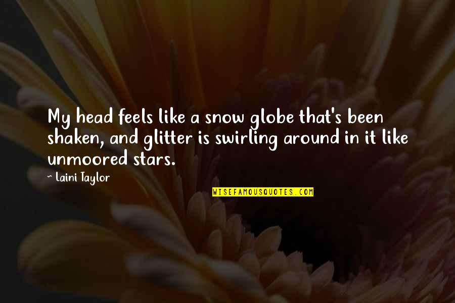 Snow Globe Quotes By Laini Taylor: My head feels like a snow globe that's