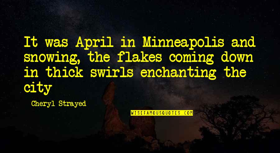 Snow In April Quotes By Cheryl Strayed: It was April in Minneapolis and snowing, the