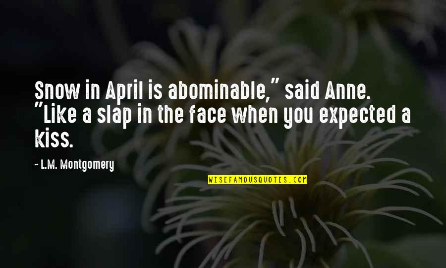 """Snow In April Quotes By L.M. Montgomery: Snow in April is abominable,"""" said Anne. """"Like"""