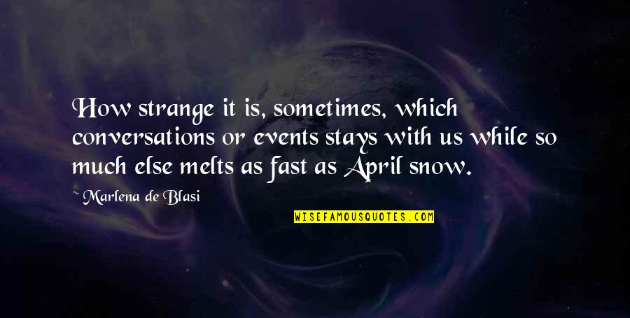 Snow In April Quotes By Marlena De Blasi: How strange it is, sometimes, which conversations or