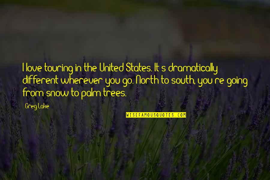 Snow On Trees Quotes By Greg Lake: I love touring in the United States. It's