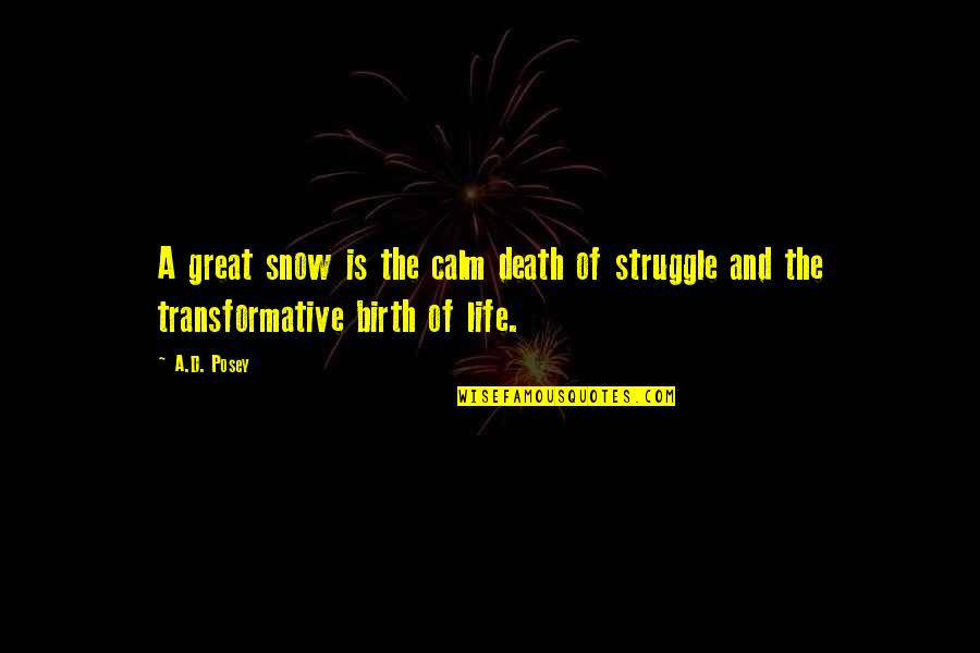 Snow Quotes And Quotes By A.D. Posey: A great snow is the calm death of