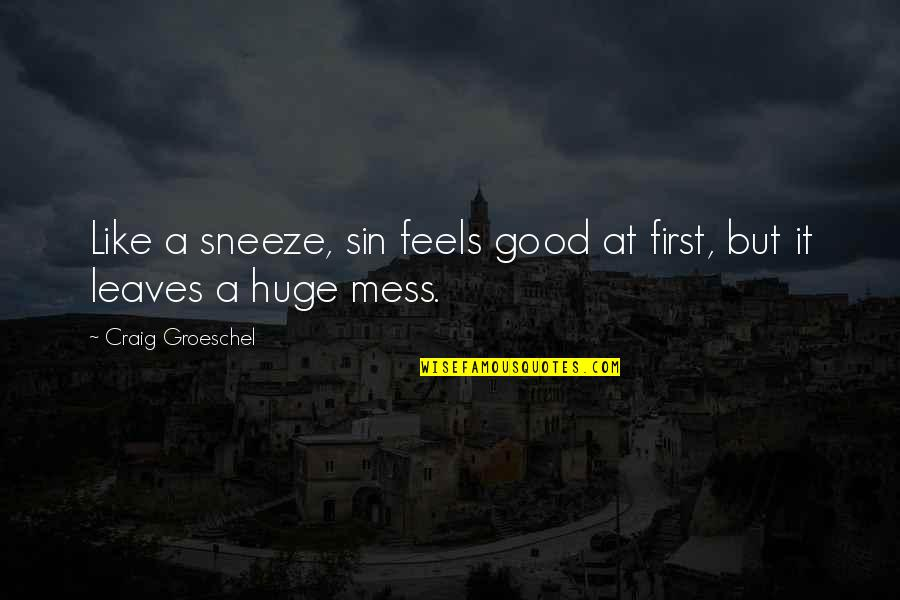 Snow Quotes And Quotes By Craig Groeschel: Like a sneeze, sin feels good at first,