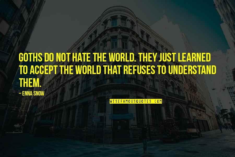 Snow Quotes And Quotes By Enna Snow: Goths do not hate the world. They just