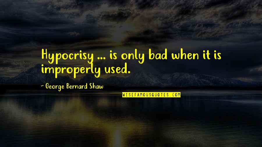 Snow Quotes And Quotes By George Bernard Shaw: Hypocrisy ... is only bad when it is