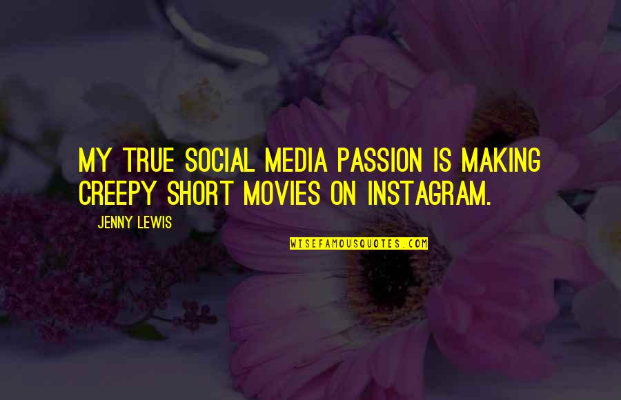 Snow Quotes And Quotes By Jenny Lewis: My true social media passion is making creepy