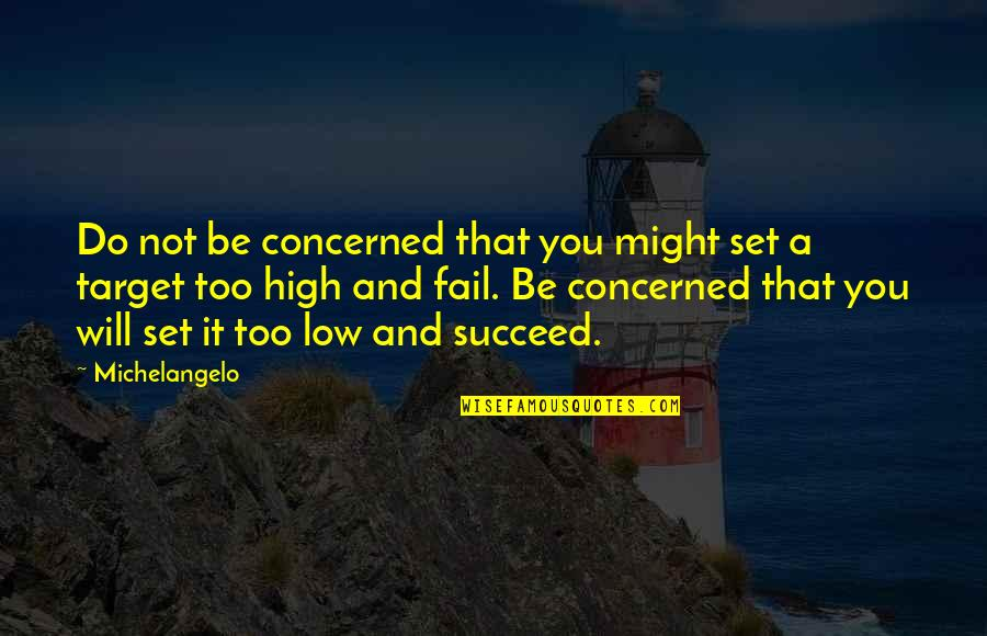 Snow Quotes And Quotes By Michelangelo: Do not be concerned that you might set
