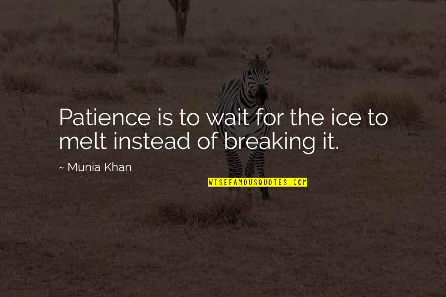 Snow Quotes And Quotes By Munia Khan: Patience is to wait for the ice to