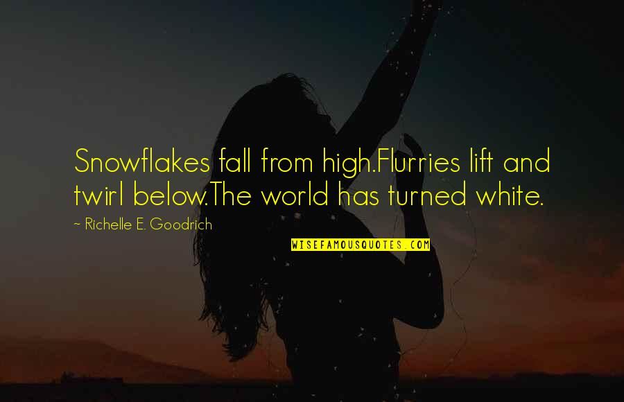 Snow Quotes And Quotes By Richelle E. Goodrich: Snowflakes fall from high.Flurries lift and twirl below.The
