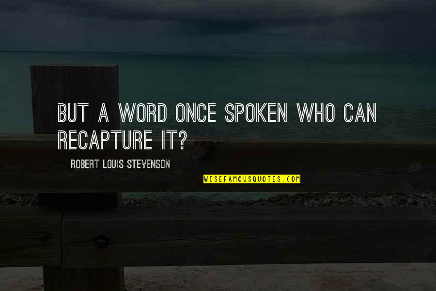 Snow Quotes And Quotes By Robert Louis Stevenson: But a word once spoken who can recapture