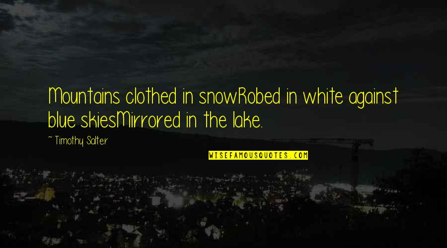 Snow Quotes And Quotes By Timothy Salter: Mountains clothed in snowRobed in white against blue