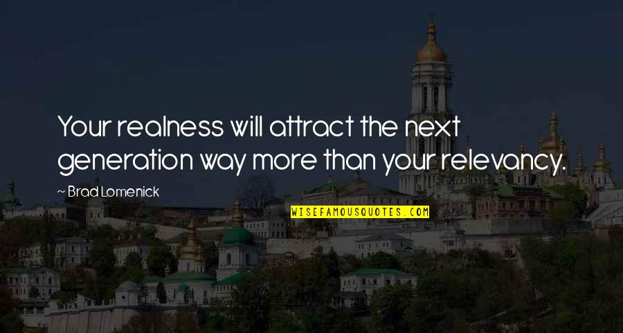 Snow Villiers Battle Quotes By Brad Lomenick: Your realness will attract the next generation way