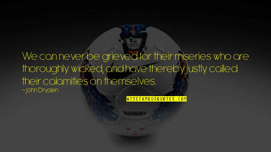 Snow Villiers Battle Quotes By John Dryden: We can never be grieved for their miseries