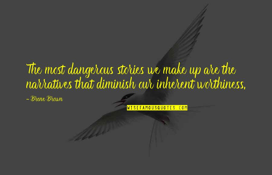 Snow White And Russian Red Quotes By Brene Brown: The most dangerous stories we make up are