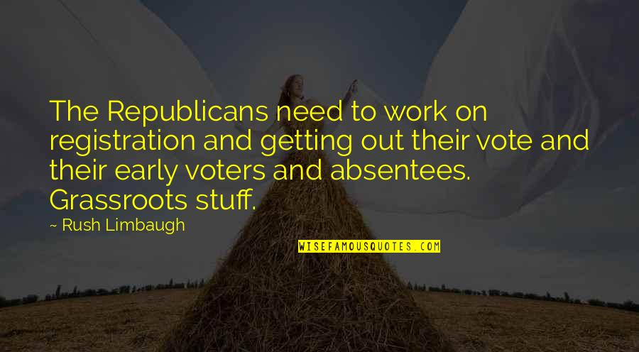 Snow White And Russian Red Quotes By Rush Limbaugh: The Republicans need to work on registration and