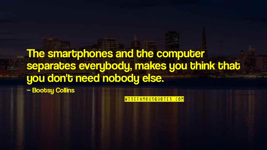Snowball Power Quotes By Bootsy Collins: The smartphones and the computer separates everybody, makes