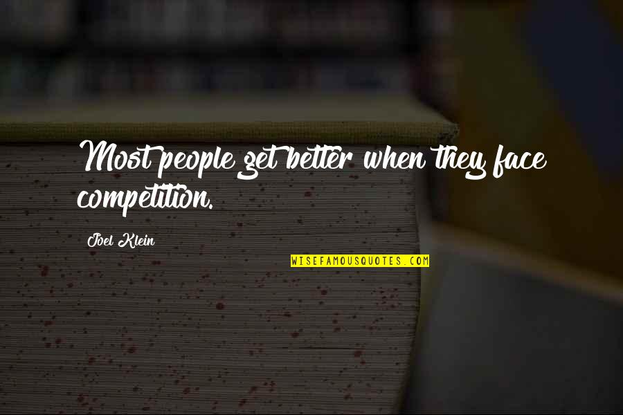 Snowball Power Quotes By Joel Klein: Most people get better when they face competition.