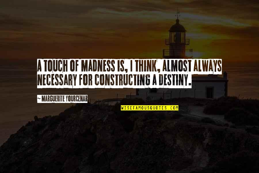 Snowball Power Quotes By Marguerite Yourcenar: A touch of madness is, I think, almost