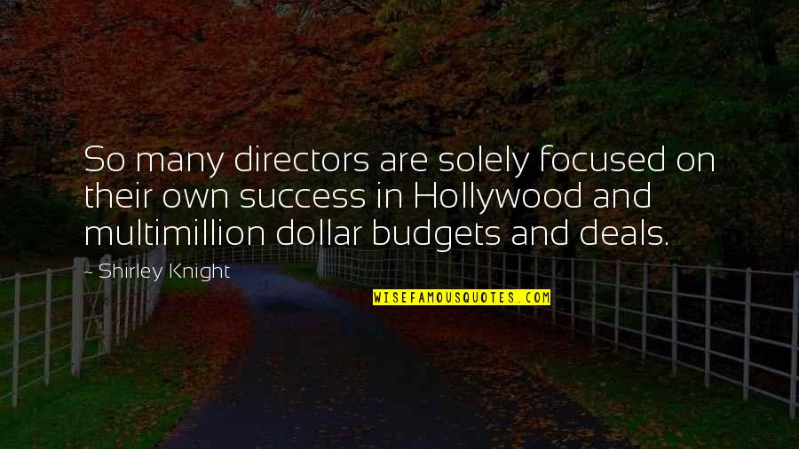 Snowball Power Quotes By Shirley Knight: So many directors are solely focused on their