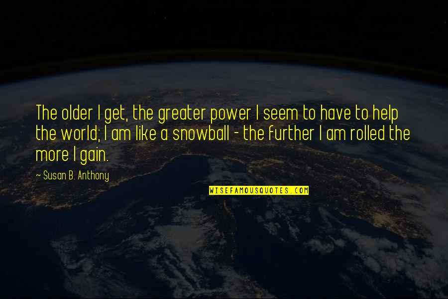 Snowball Power Quotes By Susan B. Anthony: The older I get, the greater power I