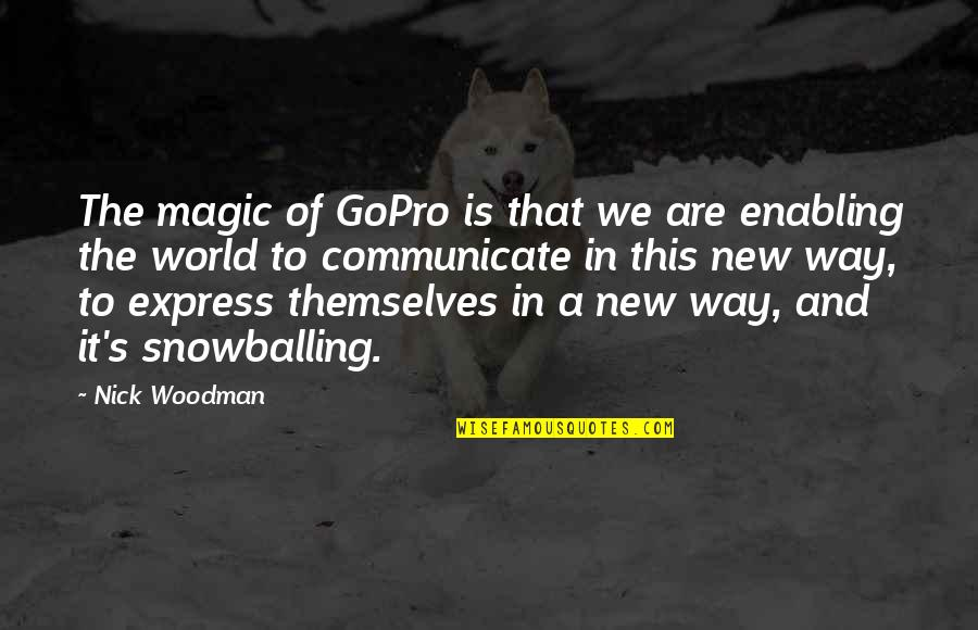 Snowballing Quotes By Nick Woodman: The magic of GoPro is that we are