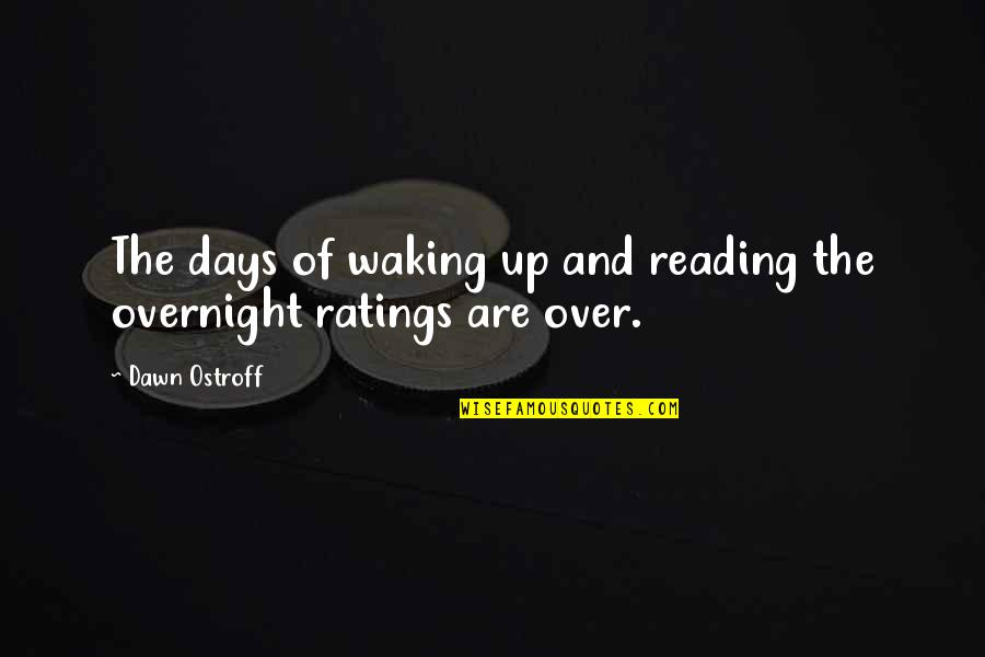Snowblowers Quotes By Dawn Ostroff: The days of waking up and reading the