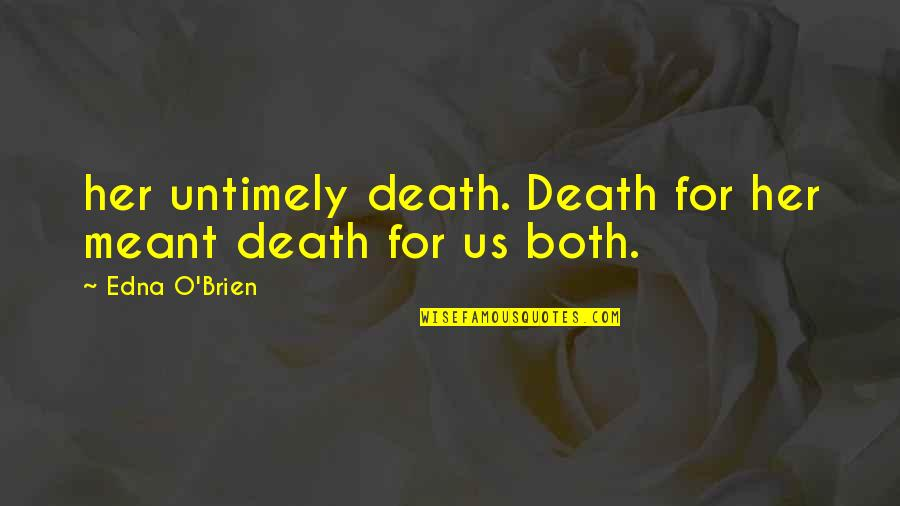Snowblowers Quotes By Edna O'Brien: her untimely death. Death for her meant death