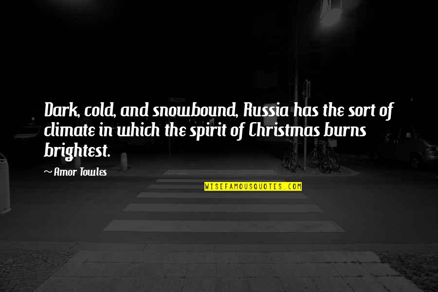 Snowbound Quotes By Amor Towles: Dark, cold, and snowbound, Russia has the sort