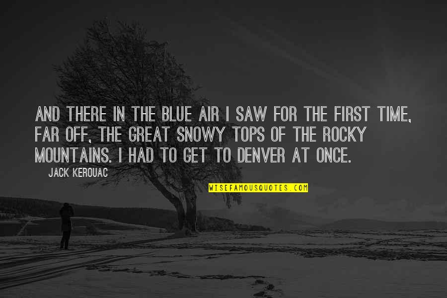 Snowy Mountains Quotes By Jack Kerouac: And there in the blue air I saw
