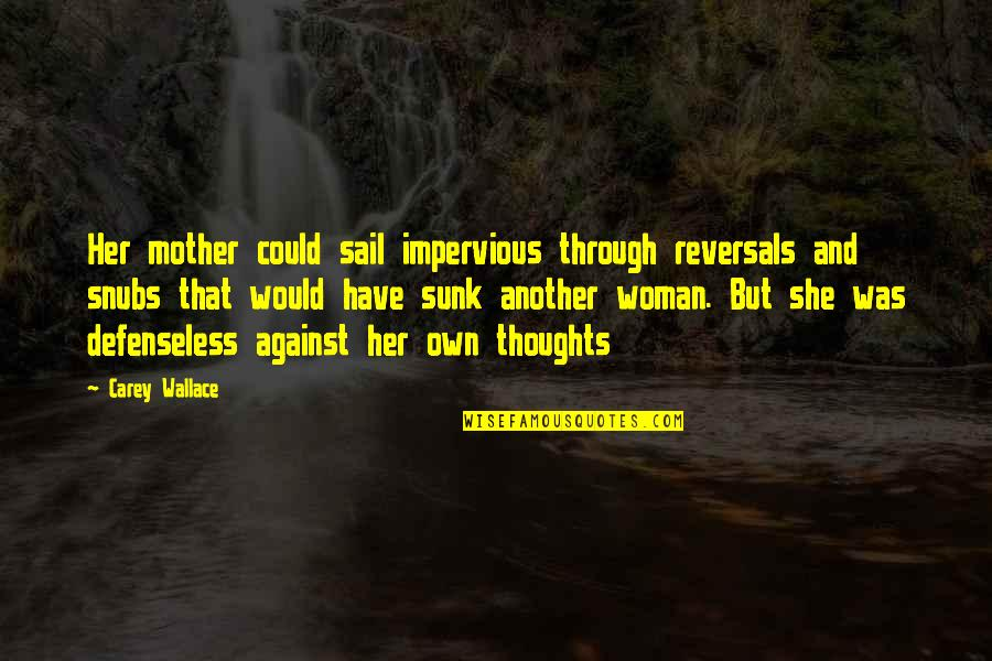 Snubs Quotes By Carey Wallace: Her mother could sail impervious through reversals and