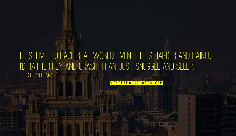 Snuggle Time Quotes By Chetan Bhagat: It is time to face real world, even