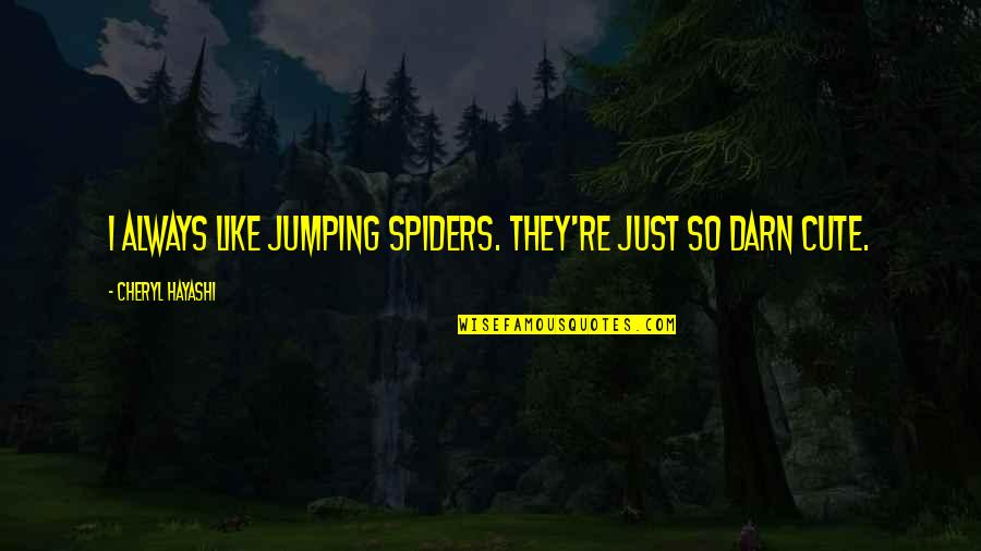 So Cute Quotes By Cheryl Hayashi: I always like jumping spiders. They're just so