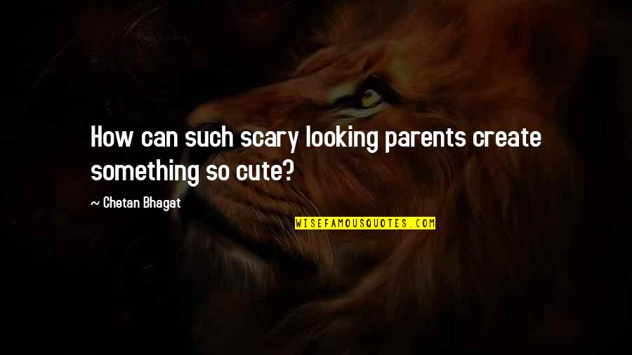 So Cute Quotes By Chetan Bhagat: How can such scary looking parents create something