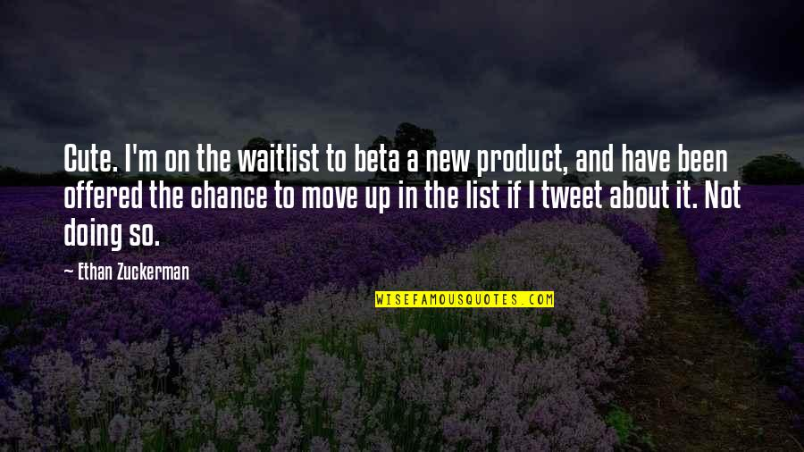 So Cute Quotes By Ethan Zuckerman: Cute. I'm on the waitlist to beta a