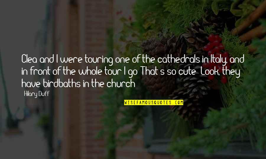 So Cute Quotes By Hilary Duff: Clea and I were touring one of the