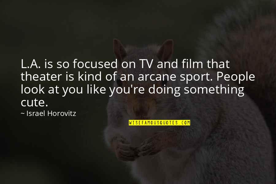 So Cute Quotes By Israel Horovitz: L.A. is so focused on TV and film