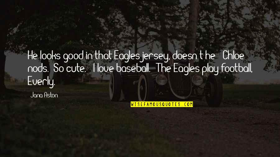 So Cute Quotes By Jana Aston: He looks good in that Eagles jersey, doesn't